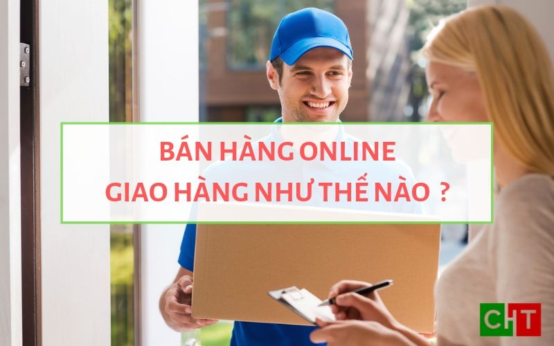Ảnh đại diên Bán hàng online giao hàng như thế nào