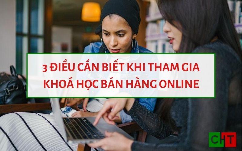 3 Điều Cần Biết Khi Tham Gia Khoá Học Bán Hàng Online